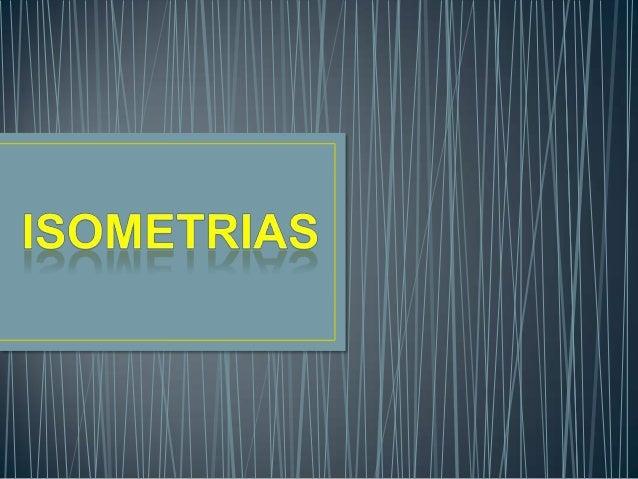 Isometrias ……………………………………………………………………… Slide4;5Reflexões…………………………………………………………………………..Slide 6Reflexões deslizantes…...…………...