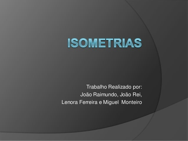 Trabalho Realizado por:       João Raimundo, João Rei,Lenora Ferreira e Miguel Monteiro