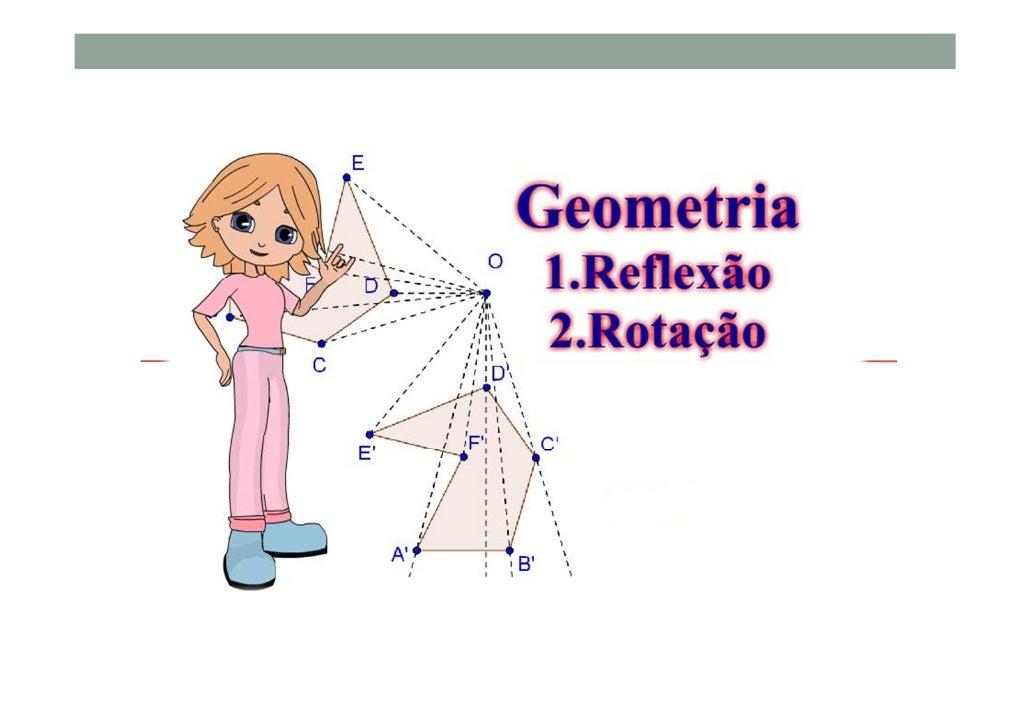 É uma isometria, pois atravésdela,    obtêm-se     figurascongruentes;Conserva o comprimento dossegmentos de reta;conserva...
