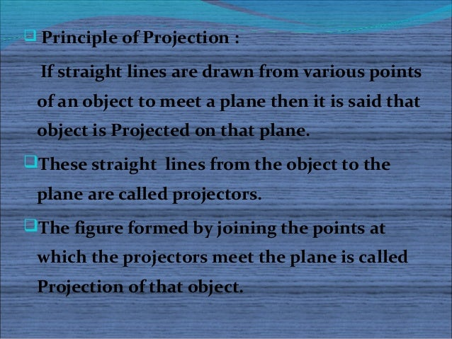  Principle of Projection :  If straight lines are drawn from various points of an object to meet a plane then it is said ...