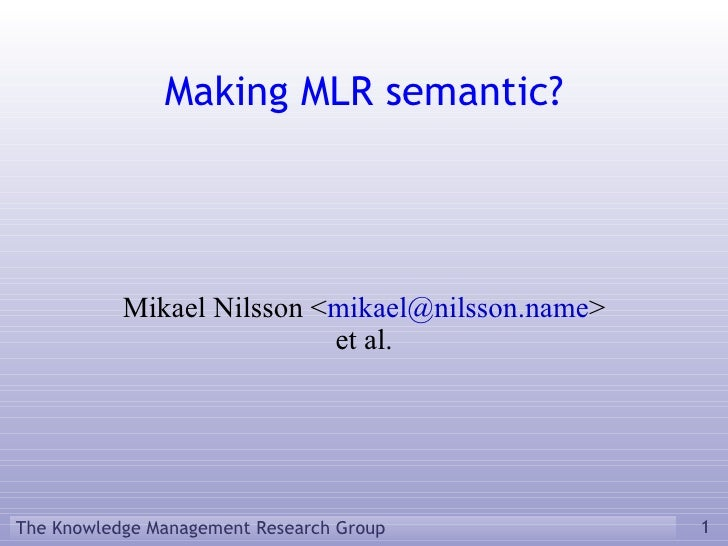 Mikael Nilsson < [email_address] > et al. Making MLR semantic?