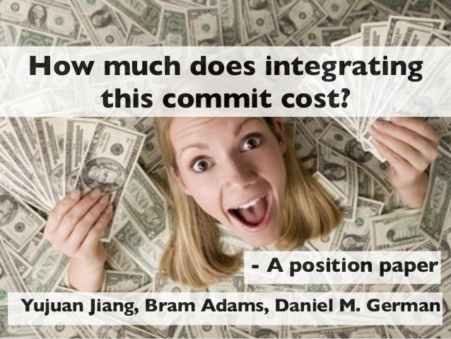 How much does integrating this commit cost? - A position paper Yujuan Jiang, Bram Adams, Daniel M. German 1