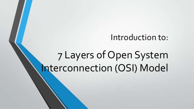 Introduction to:  7 Layers of Open System Interconnection (OSI) Model