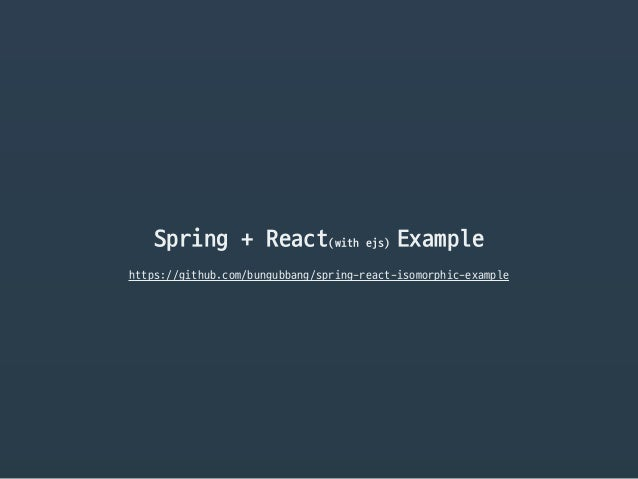 Spring + React(with ejs) Example https://github.com/bungubbang/spring-react-isomorphic-example
