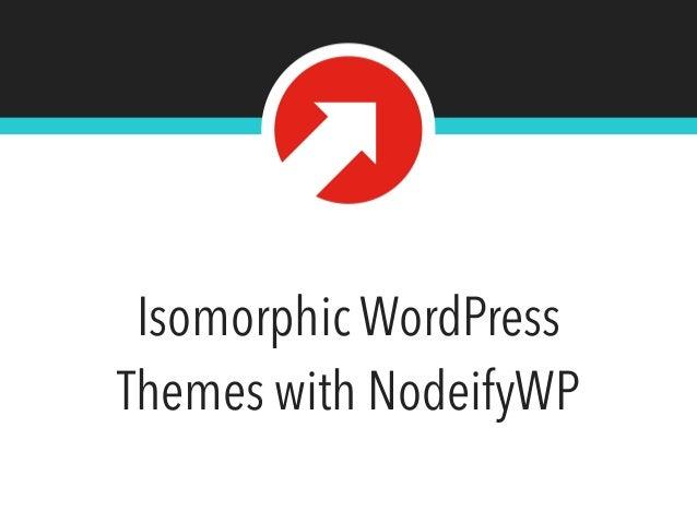 Isomorphic WordPress Themes with NodeifyWP