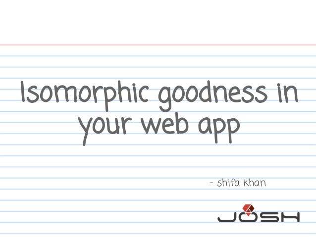 Isomorphic goodness in your web app - shifa khan