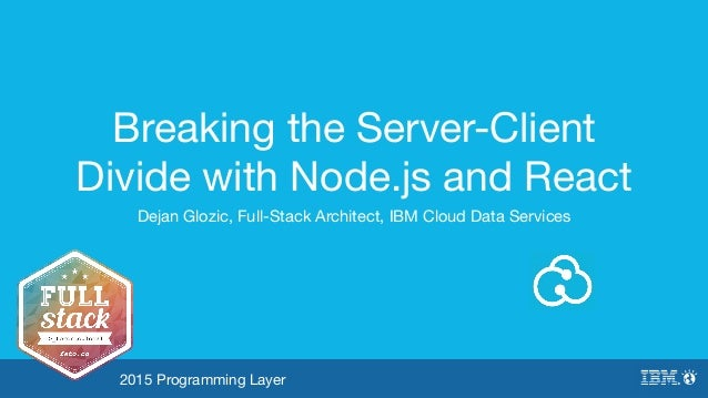 Breaking the Server-Client Divide with Node js and React