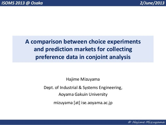 © Hajime MizuyamaA comparison between choice experimentsand prediction markets for collectingpreference data in conjoint a...