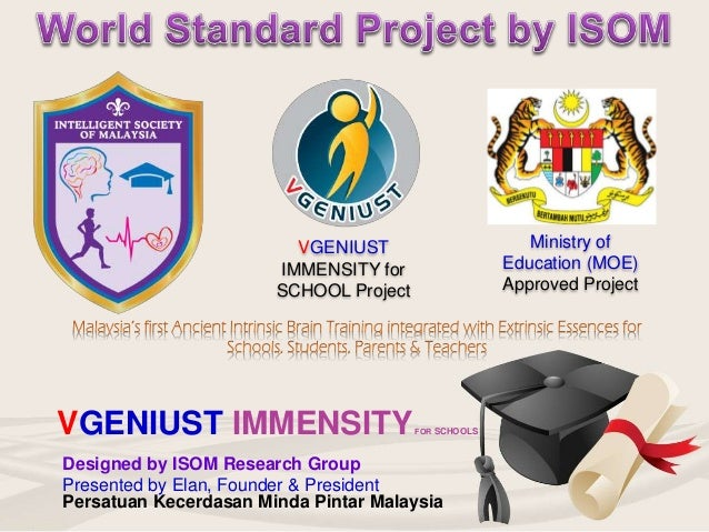Designed by ISOM Research Group Presented by Elan, Founder & President VGENIUST IMMENSITYFOR SCHOOLS VGENIUST IMMENSITY fo...