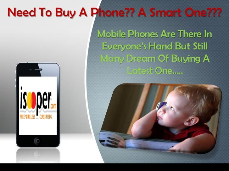 Need To Buy A Phone?? A Smart One???               Mobile Phones Are There In                Everyone's Hand But Still    ...