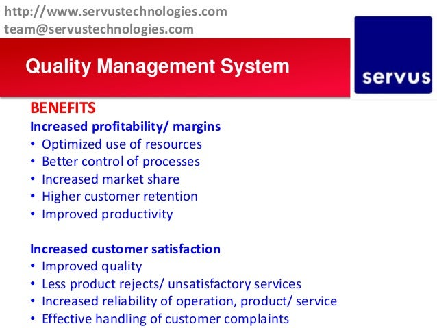 Quality Management System BENEFITS Increased profitability/ margins • Optimized use of resources • Better control of proce...