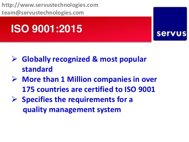 ISO 9001:2015  Globally recognized & most popular standard  More than 1 Million companies in over 175 countries are cert...
