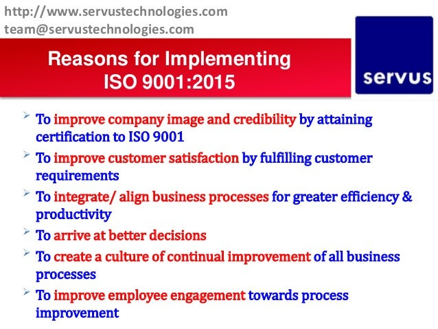 Reasons for Implementing ISO 9001:2015  To improve company image and credibility by attaining certification to ISO 9001 ...