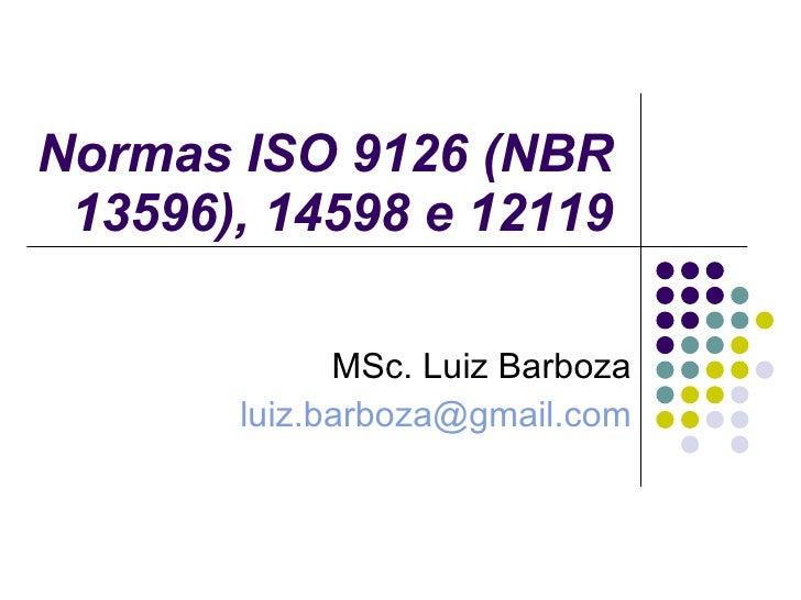 Normas ISO 9126 (NBR 13596), 14598 e 12119 MSc. Luiz Barboza [email_address]