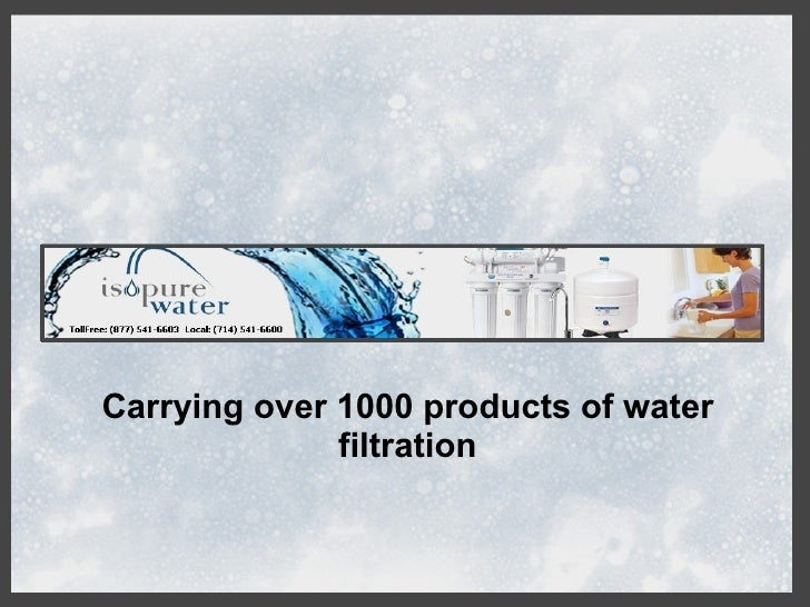 Carrying over 1000 products of water               filtration