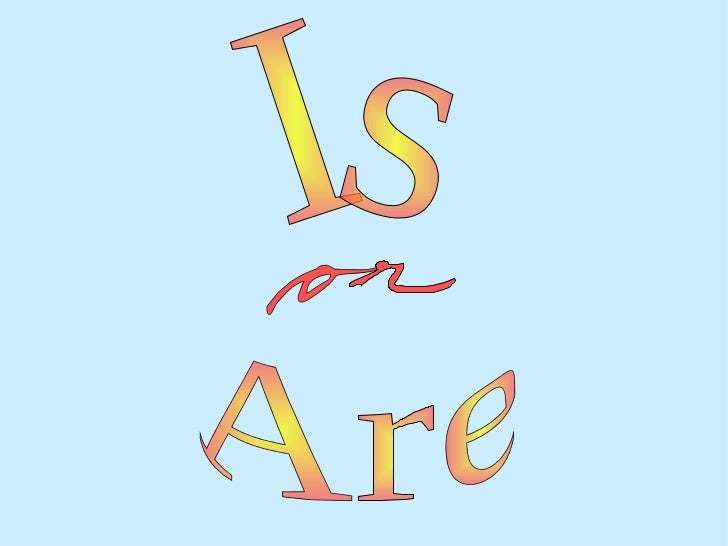 Is Are or