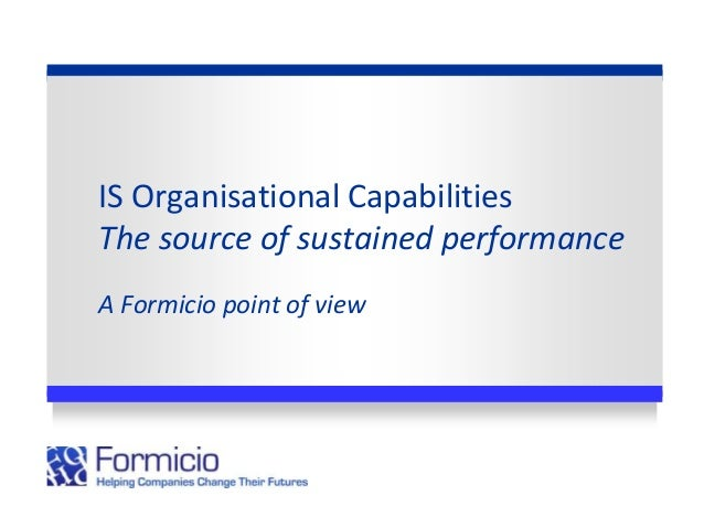 IS Organisational Capabilities The source of sustained performance A Formicio point of view