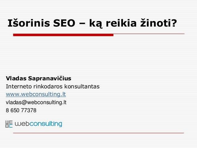 Vladas Sapranavičius Interneto rinkodaros konsultantas www.webconsulting.lt vladas@webconsulting.lt 8 650 77378 Išorinis S...