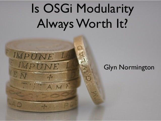 Is OSGi Modularity Always Worth It? Glyn Normington