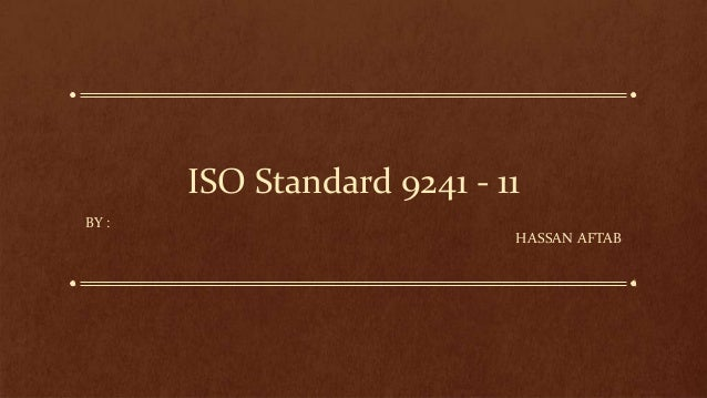 ISO Standard 9241 - 11 BY : HASSAN AFTAB