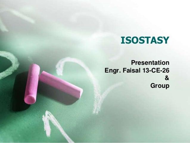 ISOSTASY  Presentation  Engr. Faisal 13-CE-26  &  Group