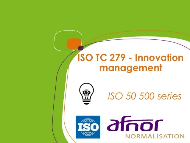 ISO TC 279 - Innovation management ISO 50 500 series
