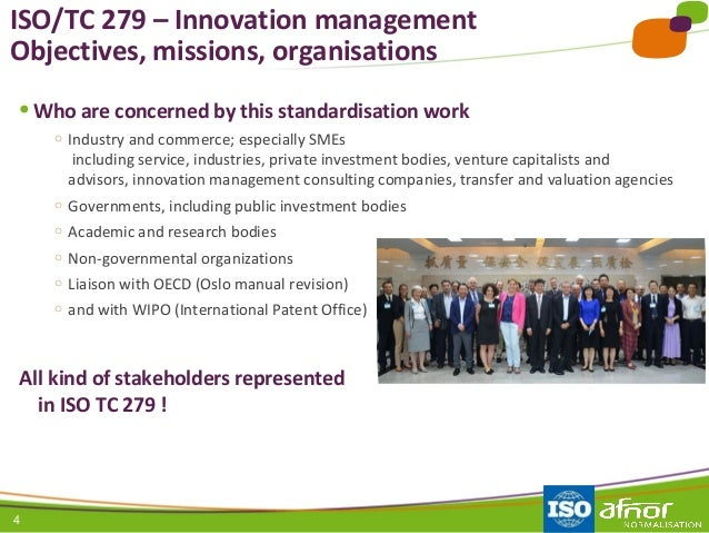 4 ISO/TC 279 – Innovation management Objectives, missions, organisations ● Who are concerned by this standardisation work ...