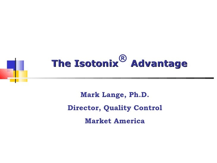 The Isotonix ®  Advantage Mark Lange, Ph.D. Director, Quality Control Market America
