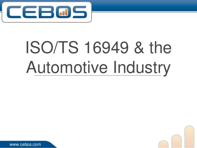 ISO/TS 16949 & the      Automotive Industrywww.cebos.com