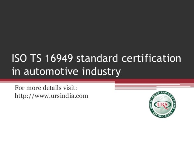 ISO TS 16949 standard certification in automotive industry For more details visit: http://www.ursindia.com