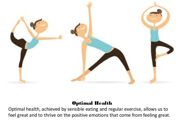 Optimal Health Optimal health, achieved by sensible eating and regular exercise, allows us to feel great and to thrive on ...