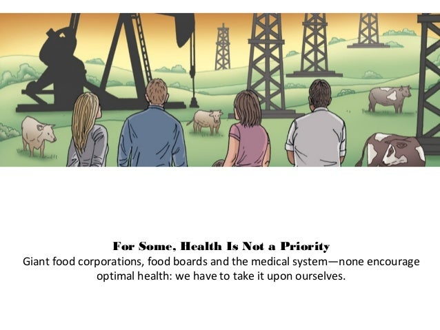 For Some, Health Is Not a Priority Giant food corporations, food boards and the medical system—none encourage optimal heal...