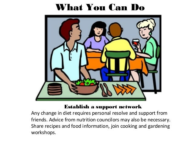 What You Can Do Establish a support network Any change in diet requires personal resolve and support from friends. Advice ...