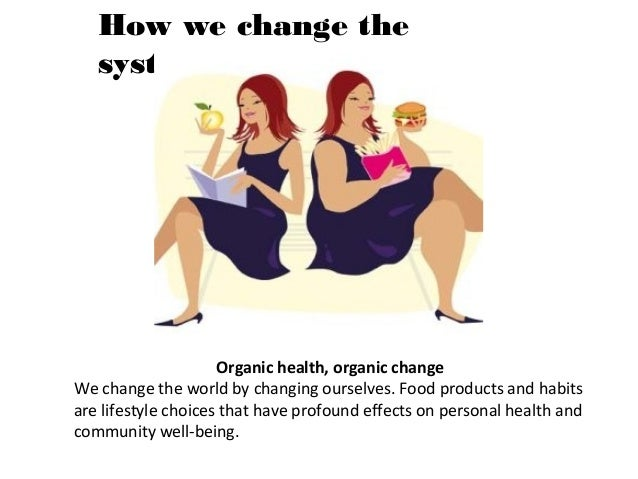 How we change the system Healthy Food = Positive Emotions As we eat better, we feel energized and are able to share positi...