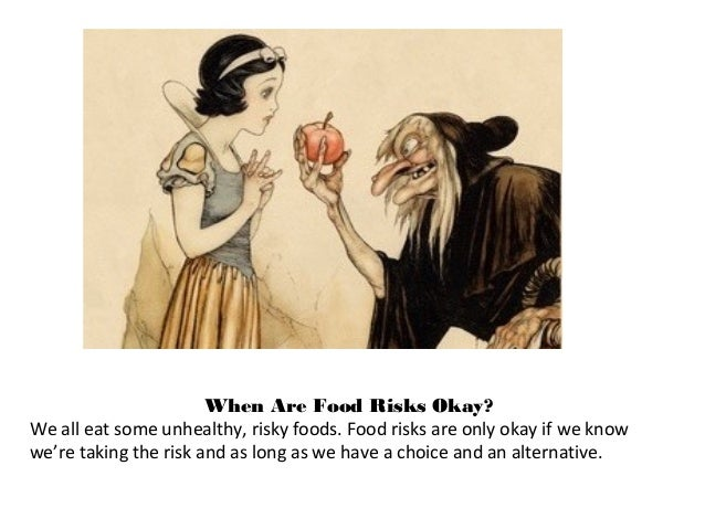 When Are Food Risks Okay? We all eat some unhealthy, risky foods. Food risks are only okay if we know we're taking the ris...