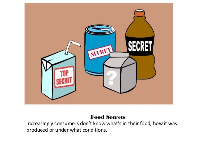 Food Secrets Increasingly consumers don't know what's in their food, how it was produced or under what conditions.