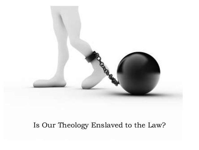 Is Our Theology Enslaved to the Law?