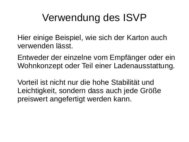 Verwendung des ISVP  Hier einige Beispiel, wie sich der Karton auch  verwenden lässt.  Entweder der einzelne vom Empfänger...