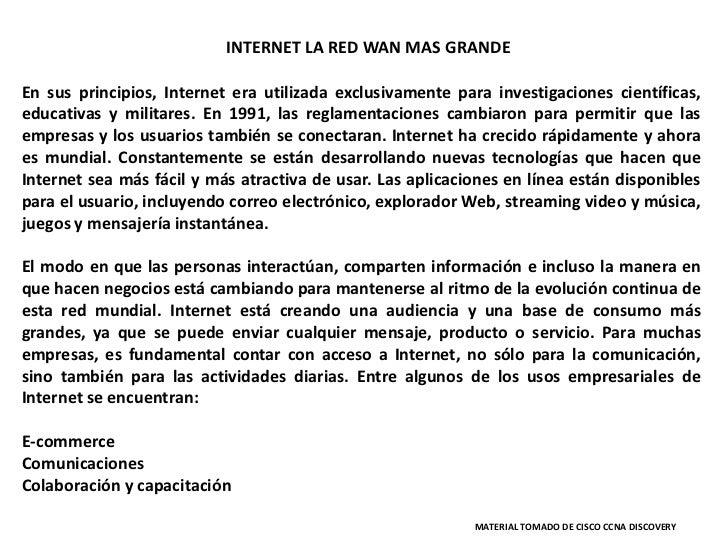 INTERNET LA RED WAN MAS GRANDEEn sus principios, Internet era utilizada exclusivamente para investigaciones científicas,ed...