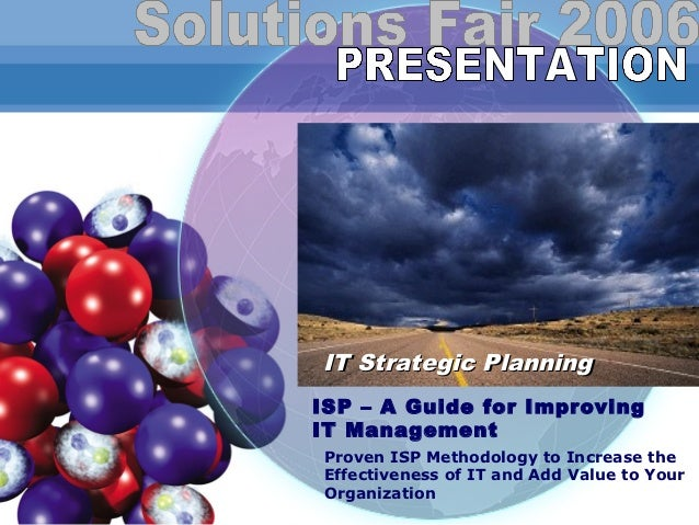 IT Strategic PlanningISP – A Guide for ImprovingIT ManagementProven ISP Methodology to Increase theEffectiveness of IT and...
