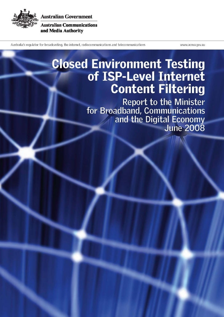 Closed Environment Testing of ISP−Level Internet Content Filters  Report to the Minister for Broadband, Communications and...
