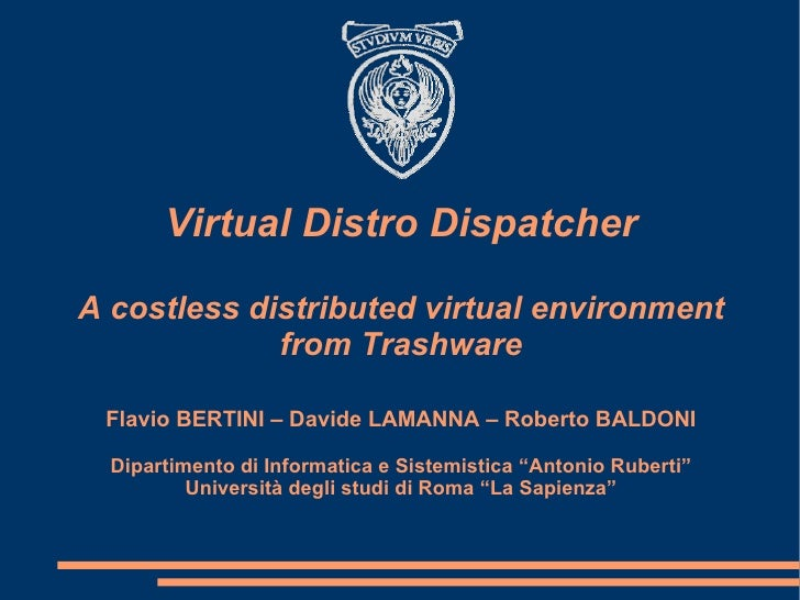 Virtual Distro Dispatcher A costless distributed virtual environment from Trashware Flavio BERTINI – Davide LAMANNA – Robe...