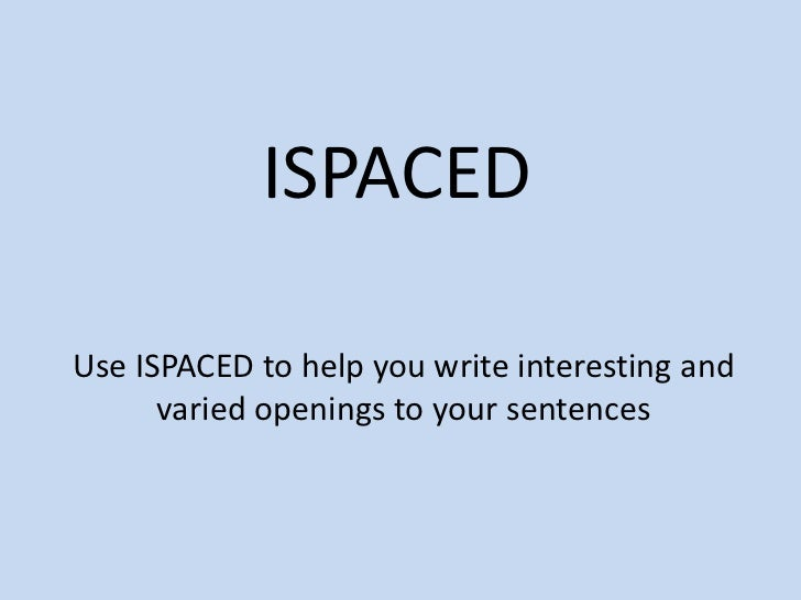 ISPACEDUse ISPACED to help you write interesting and      varied openings to your sentences