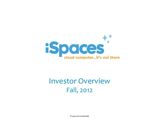 Investor	  Overview	        Fall,	  2012	          Private and Confidential