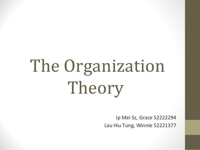 The Organization Theory Ip Mei Sz, Grace 52222294 Lau Hiu Tung, Winnie 52221377