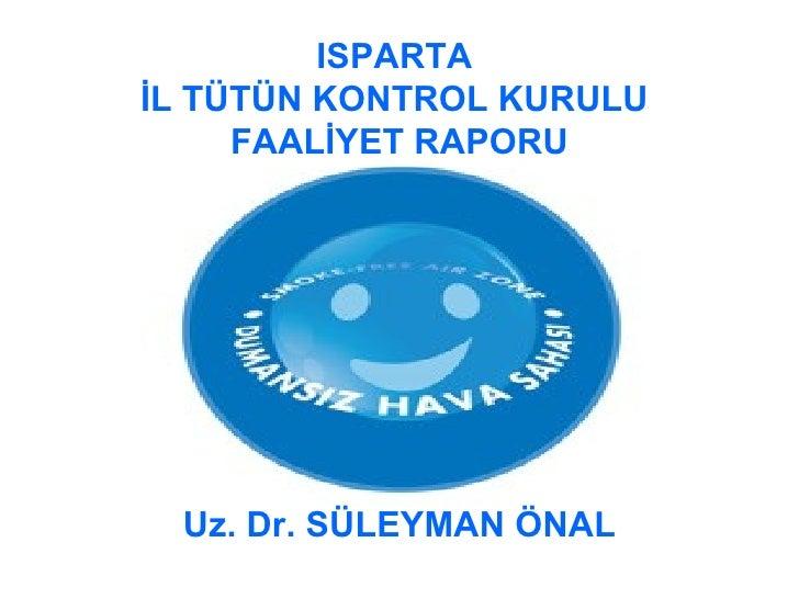 ISPARTA  İL TÜTÜN KONTROL KURULU  FAALİYET RAPORU Uz. Dr. SÜLEYMAN ÖNAL
