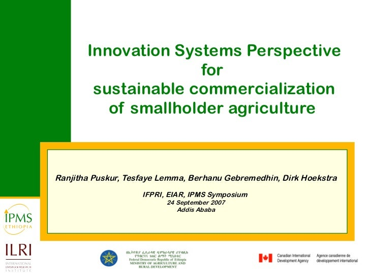 Innovation Systems Perspective for  sustainable commercialization of smallholder agriculture  Ranjitha Puskur, Tesfaye Lem...