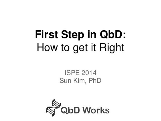 First Step in QbD:  How to get it Right  ISPE 2014  Sun Kim, PhD