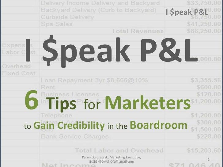 I $peak P&LI $peak P&L6 Tips for Marketersto Gain Credibility in the Boardroom            Karen Dworaczyk, Marketing Execu...