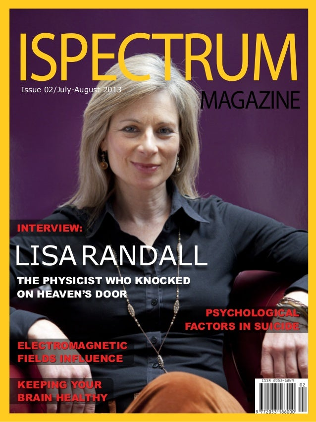 ISPECTRUM MAGAZINE  Issue 02/July-August 2013  INTERVIEW:  LISA RANDALL THE PHYSICIST WHO KNOCKED ON HEAVEN'S DOOR PSYCHOL...